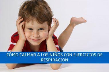 Cómo calmar a los niños con ejercicios de respiración